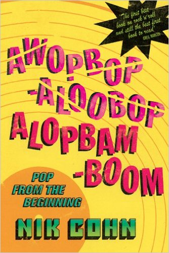 [One of the works on Bowie's list of his 100 Favorite Books: Awopbopaloobop Alopbamboom: The Golden Age of Rock by Nik Cohn]