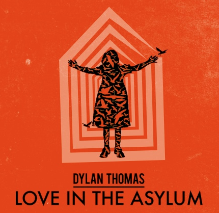 [Love In The Asylum - Dylan Thomas [art by Needle Design]
