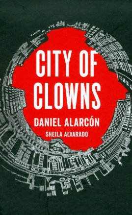 City of Clowns by Daniel Alarcón & Sheila Alvarado