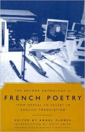 The Anchor Anthology of French Poetry: From Nerval to Valery in English Translation edited by Angel Flores