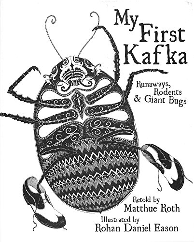 My First Kafka: Runaways, Rodents, and Giant Bugs by by Matthue Roth & Rohan Daniel Eason