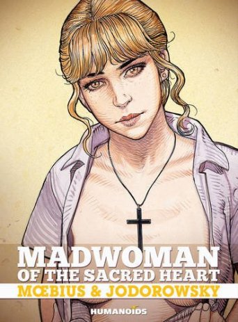 Madwoman of the Sacred Heart by Alejandro Jodorowsky & Moebius