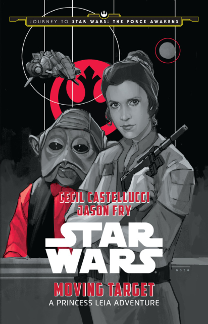Moving Target: A Princess Leia Adventure by Cecil Castellucci, Jason Fry & Phil Noto