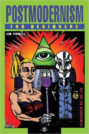 Postmodernism For Beginners By Jim Powell Illustrated by Joe Lee
