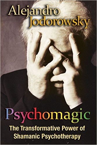 Psychomagic: The Transformative Power of Shamanic Psychotherapy by Alejandro Jodorowsky