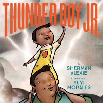 Thunder Boy Jr. by Sherman Alexie & Yuyi Morales